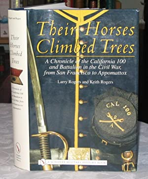 Their Horses Climbed Trees: A Chronicle of the California 100 and Battalion in the Civil War from...
