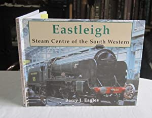 Eastleigh: Steam Centre of the South Western