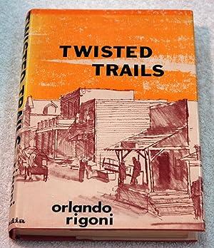 Twisted Trails (Inscribed): Rigoni, Orlando Leslie Ames, Carolyn Bell, James Wesley