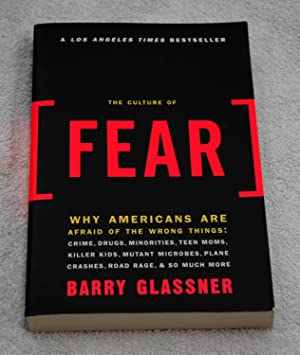 The Culture of Fear: Why Americans Are Afraid of the Wrong Things: Glassner, Barry