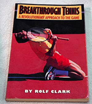 Breakthrough Tennis: A Revolutionary Approach to the Game: Clark, Rolf