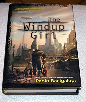 The Windup Girl (First Ed. First Printing): Paolo Bacigalupi