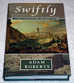 Swiftly: Stories That Never Were and Might Not Be (Signed Lmtd.): Roberts, Adam
