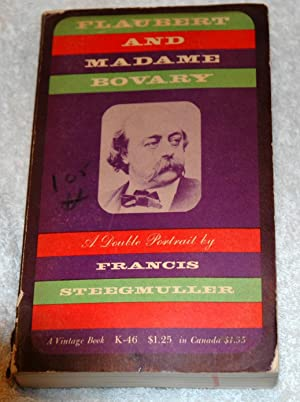 Flaubert and Madame Bovary: A Double Portrait: Francis Steegmuller