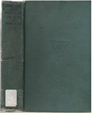 The Disease And Remedy Of Sin: Mackay, William Mackintosh