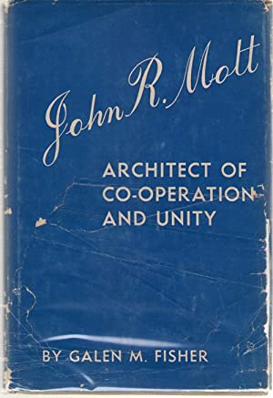 John R. Mott Architect of Co-Operation and: Fisher, Galen Merriam