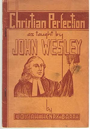 Christian Perfection, As Taught By John Wesley: Barr, Josiah Henry