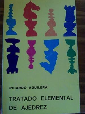 Tratado Elemental De Ajedrez: Ricardo Aguilera