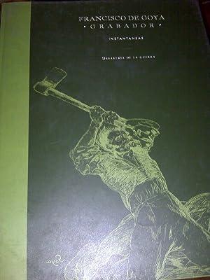 Desastres De La Guerra. Francisco De Goya. Grabador. Instantáneas.: Francisco De Goya
