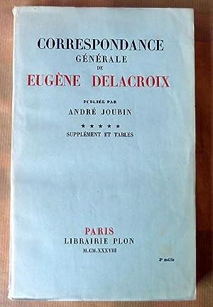 Correspondance Générale de Eugène Delacroix, publiée par André Joubin ***** Supplément et Tables.: ...