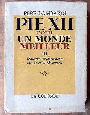 Pie XII pour un monde meilleur; III Documents Fondamentaux pour lancer le mouvement.: Lombardi (...