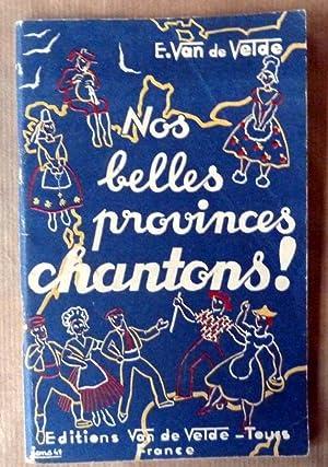Nos Belles Provinces Chantons!: Van de velde (E.).