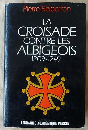 La Croisade contre les Albigeois. 1209-1249.: Belperron (Pierre).
