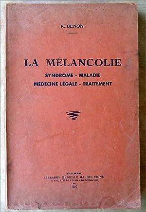La Mélancolie. Syndrome-Maladie-Médecine Légale-Traitement.: Benon (Docteur R.).