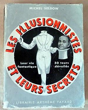 Les Illusionistes et leurs secrets. Leur vie fantastique, 50 tours dévoilés.: Seldow ...