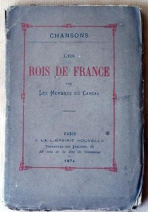 Chansons. Les Rois de France par les Membres du Caveau.: Le Caveau).