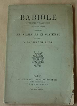 Babiole. Opérette villageoise en trois actes. Musique de M. Laurent de Rillé.: Clairville et ...