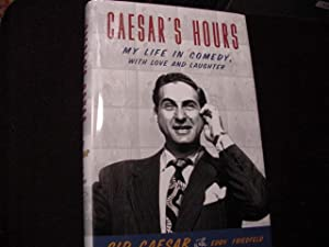 Caesar's Hours: My Life in Comedy, With Love and Laughter: Caesar, Sid; (Larry Gelbart ...