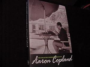 The Selected Correspondence of Aaron Copland: Copland, Aaron (Elizabeth Crist & Wayne ...