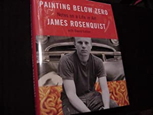 Painting Below Zero: Notes on a Life: Rosenquist, James