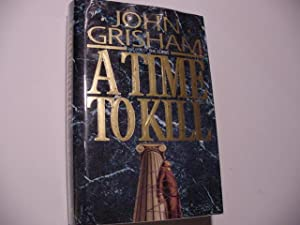 A Time to Kill: Grisham, John