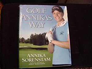Golf Annika's Way : How I Elevated My Game to Be the Best-- and How You Can Too: Sorenstam, ...