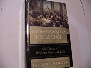 From Dawn to Decadence: 500 Years of Western Cultural Life 1500 to the Present: Barzun, Jacques