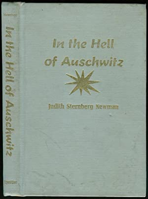 In the Hell of Auschwitz: The Wartime Memoirs of Judith Sternberg Newman: NEWMAN, Judith Sternberg
