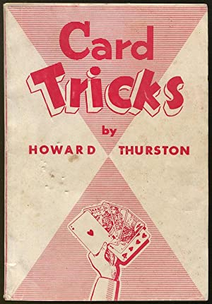 Howard Thurston's Card Tricks: Being a fin de siecle manual on the art of Conjuring with Cards, i...