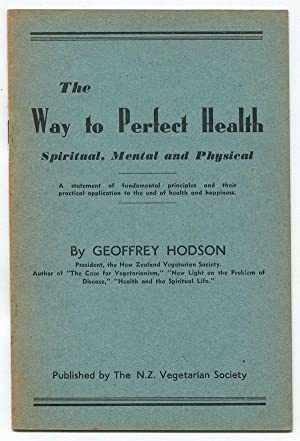 The Way to Perfect Health: Spiritual, Mental and Physical. A Statement of Fundamental Principles ...