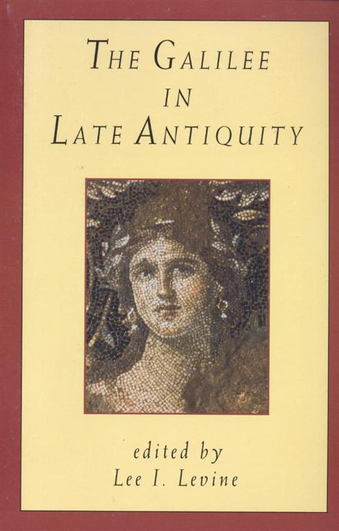 THE GALILEE IN LATE ANTIQUITY: Jtp) Levine, Lee