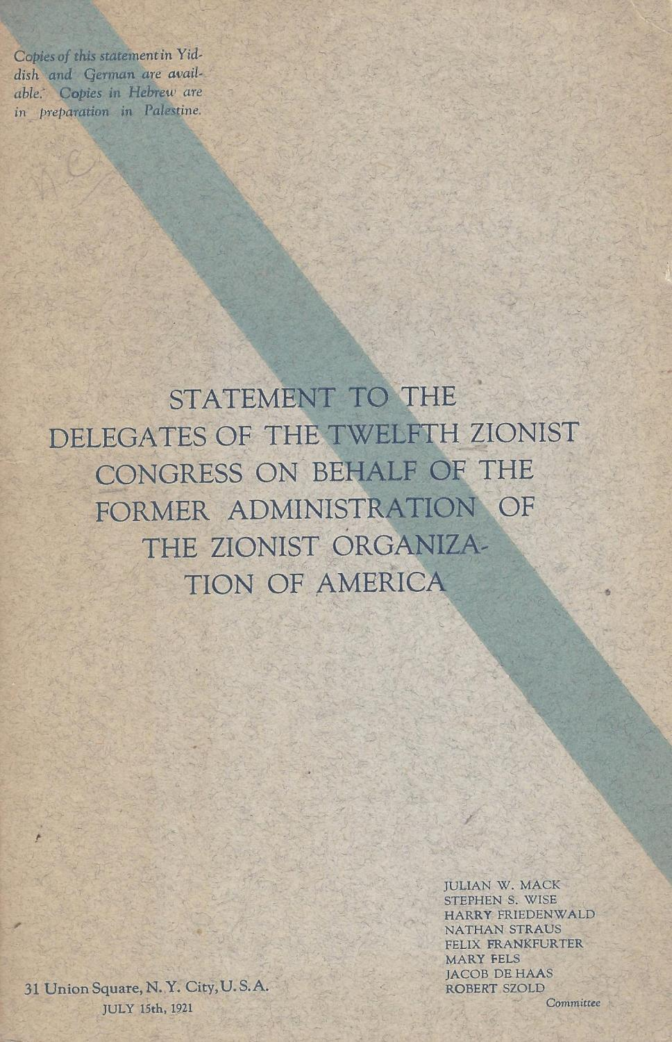 STATEMENT TO THE DELEGATES OF THE TWELFTH ZIONIST CONGRESS: ON BEHALF OF THE FORMER ADMINISTRATION ...