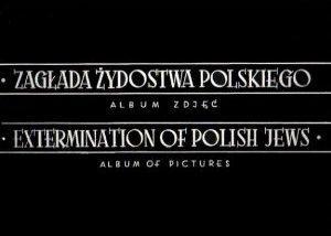 EXTERMINATION OF POLISH JEWS - ALBUM OF PICTURES. ZAGLADA ZYDOSTWA POLSKIEGO - ALBUM ZDJEC. ...