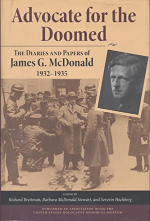 ADVOCATE FOR THE DOOMED: THE DIARIES AND PAPERS OF JAMES G. MCDONALD, 1932-1935: McDonald, James G....