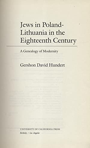 JEWS IN POLAND-LITHUANIA IN THE EIGHTEENTH CENTURY: A GENEALOGY OF MODERNITY: Hundert, Gershon ...