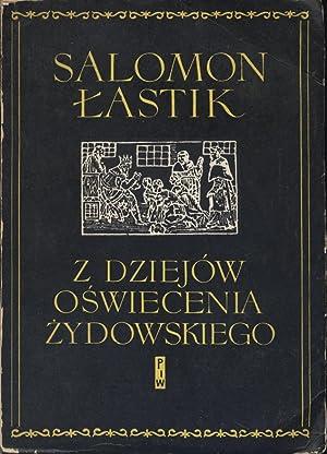 Z DZIEJÓW OSWIECENIA ZYDOWSKIEGO; LUDZIE I FAKTY?: Lastik, Salomon.