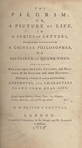 THE PILGRIM, OR, A PICTURE OF LIFE: IN A SERIES OF LETTERS, WRITTEN MOSTLY FROM LONDON BY A CHINESE...