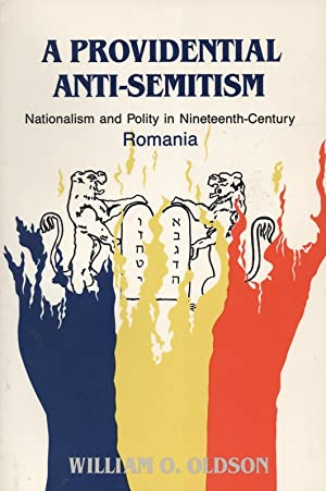 A PROVIDENTIAL ANTI-SEMITISM: NATIONALISM AND POLITY IN NINETEENTH CENTURY ROMANIA: Oldson, William...
