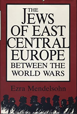 THE JEWS OF EAST CENTRAL EUROPE BETWEEN THE WORLD WARS: Mendelsohn, Ezra.