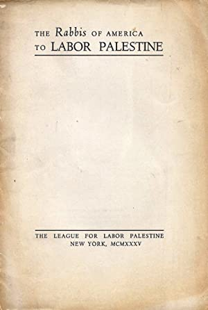 THE RABBIS OF AMERICA TO LABOR PALESTINE: League For Labor Palestine