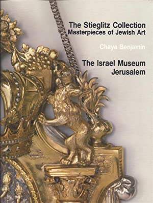 YESIROT MOFET BE-OMMANUT YEHUDIT. THE STIEGLITZ COLLECTION MASTERPIECES OF JEWISH ART: Benjamin, ...