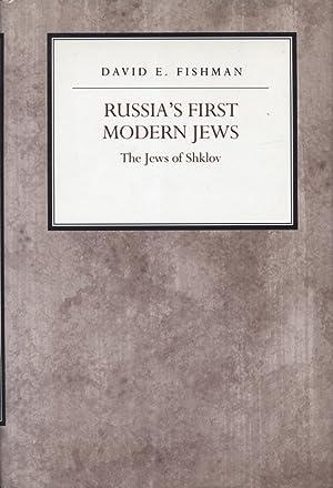 RUSSIA'S FIRST MODERN JEWS: THE JEWS OF SHKLOV: Fishman, David E.