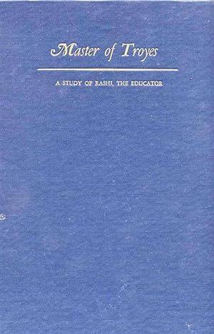 MASTER OF TROYES; A STUDY OF RASHI, THE EDUCATOR.: Blumenfield, Samuel M.