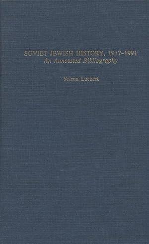 SOVIET JEWISH HISTORY, 1917-1991: AN ANNOTATED BIBLIOGRAPHY: Luckert, Yelena