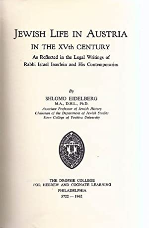 JEWISH LIFE IN AUSTRIA IN THE XVTH CENTURY: AS REFLECTED IN THE LEGAL WRITINGS OF RABBI ISRAEL ...