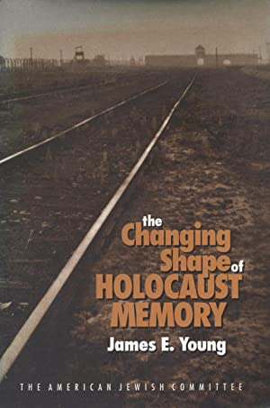 THE CHANGING SHAPE OF HOLOCAUST MEMORY: Young, James E.