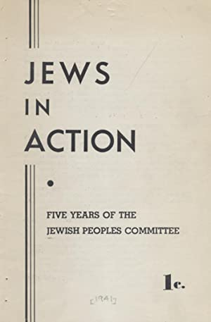 JEWS IN ACTION: FIVE YEARS OF THE JEWISH PEOPLES COMMITTEE.: Jewish Peoples Committee