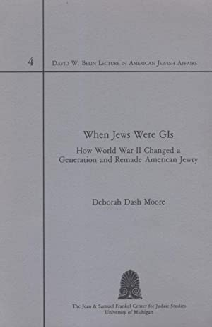 WHEN JEWS WERE GIS: HOW WORLD WAR II CHANGED A GENERATION AND REMADE AMERICAN JEWRY: Moore, Deborah...