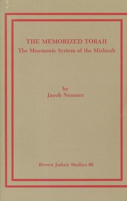THE MEMORIZED TORAH: THE MNEMONIC SYSTEM OF THE MISHNAH: Jt) Neusner, Jacob