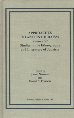 APPROACHES TO ANCIENT JUDAISM: THEORY AND PRACTICE; VOLUME VI; STUDIES IN THE ETHNOGRAPHY AND ...